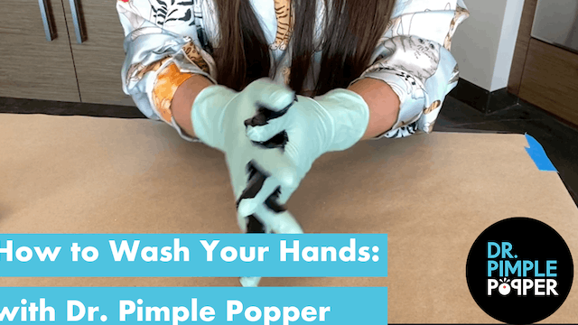 How to Wash Your Hands: With Dr Pimple Popper