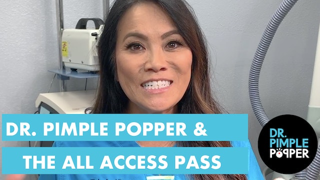 Dr. Pimple Popper Introduces the All Access Pass!