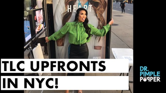 TLC Upfronts in NYC+Dr Pimple Popper