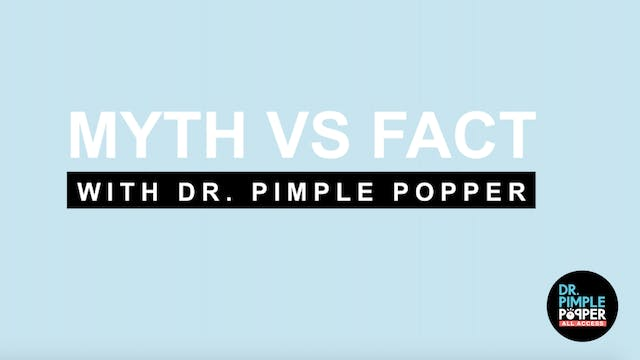 Myth vs. Fact with Dr. Pimple Popper
