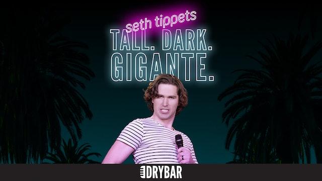 Seth Tippetts: Tall. Dark. Gigante.