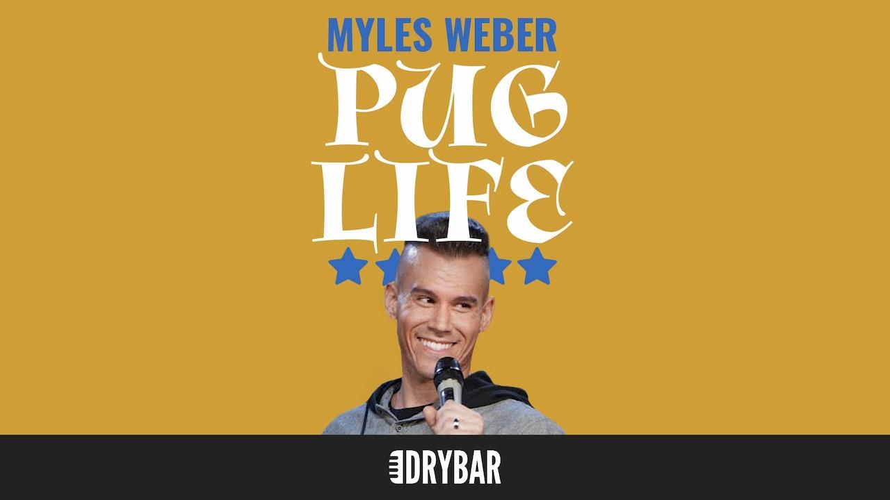 Myles Weber: Pug Life