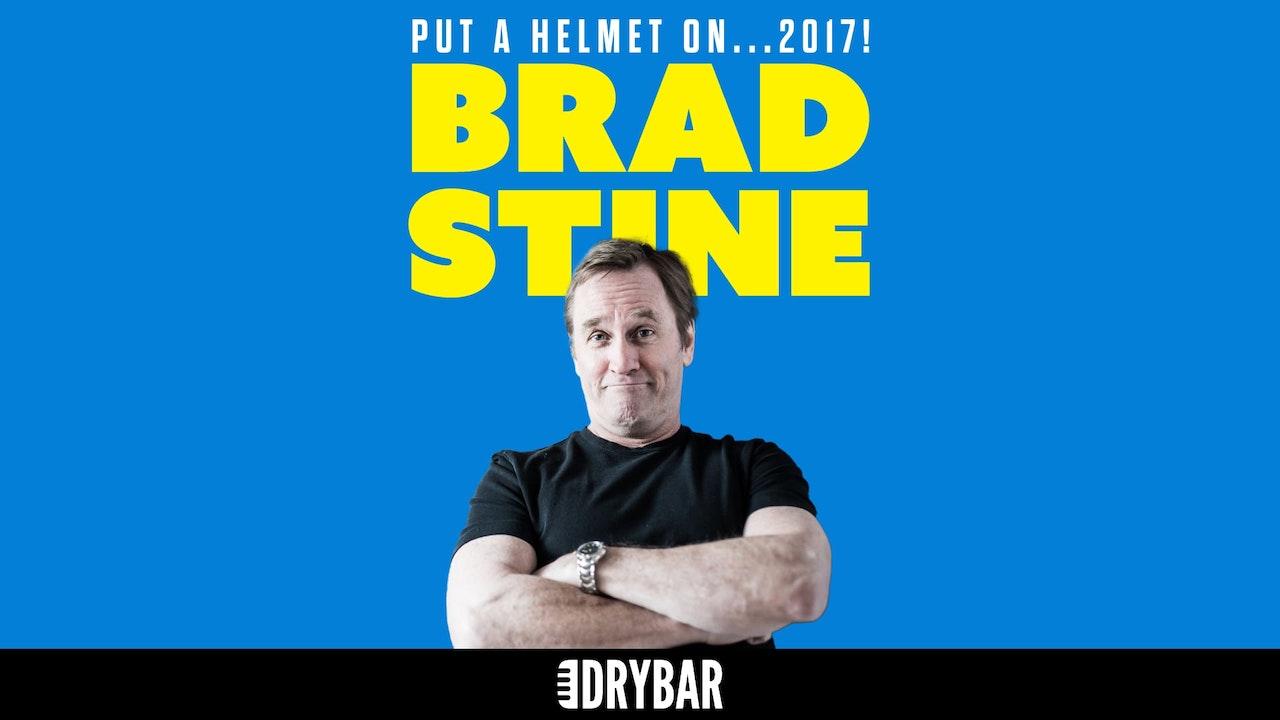 Brad Stine: Put a Helmet on... 2017!