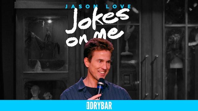 Jason Love: Jokes on Me