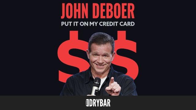 John DeBoer: Put it On My Credit Card
