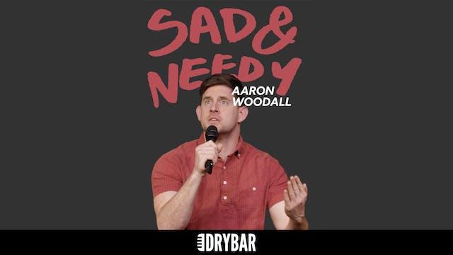 Aaron Woodall: Sad And Needy
