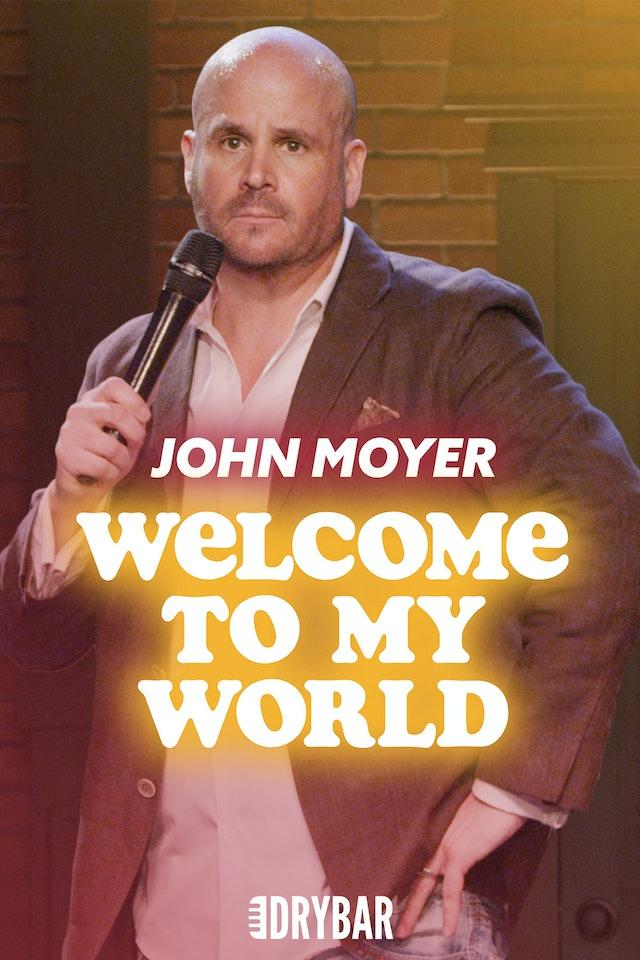 John Moyer: Welcome to My World