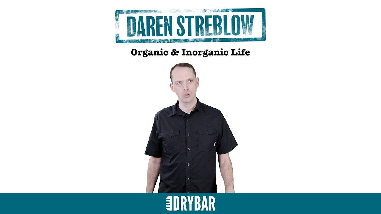 Daren Streblow: Organic and Inorganic Life