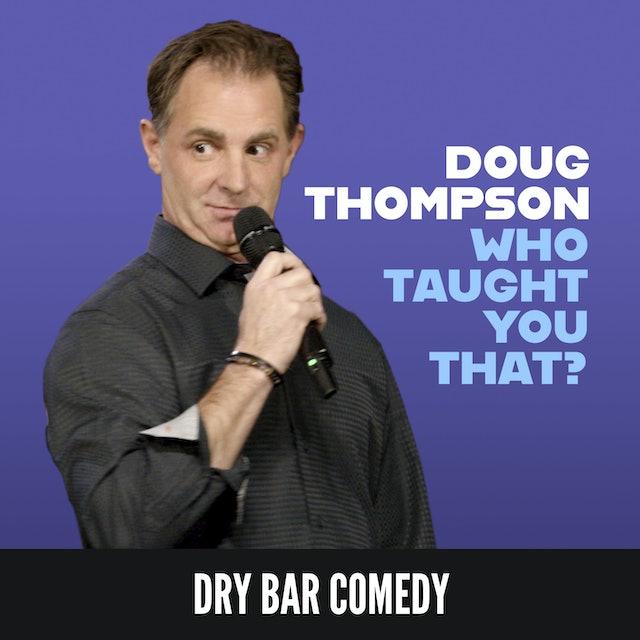 Doug Thompson: Who Taught You That?