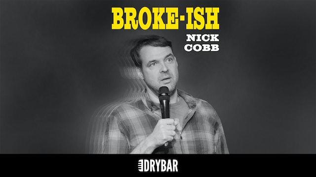 Nick Cobb: Broke-ish