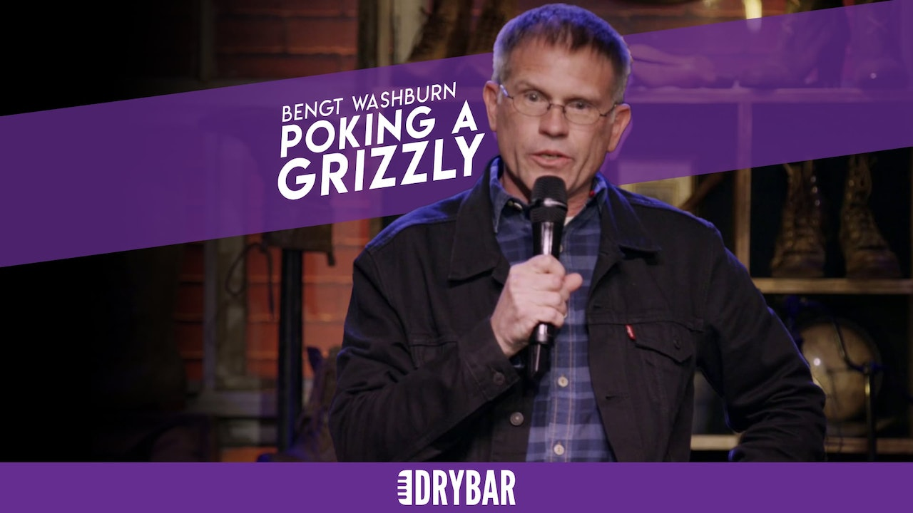 Bengt Washburn: Poking a Grizzly