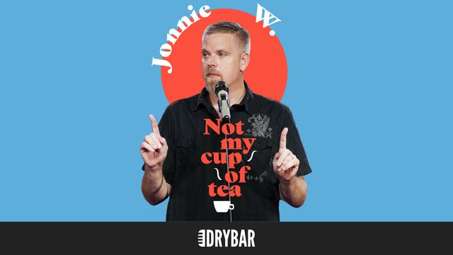 Jonnie W: Not My Cup of Tea