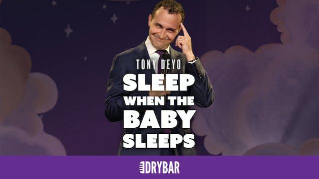 Tony Deyo: Sleep When The Baby Sleeps