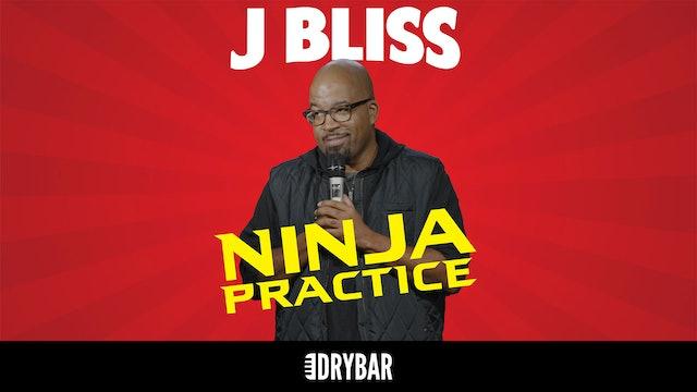 J Bliss: Ninja Practice