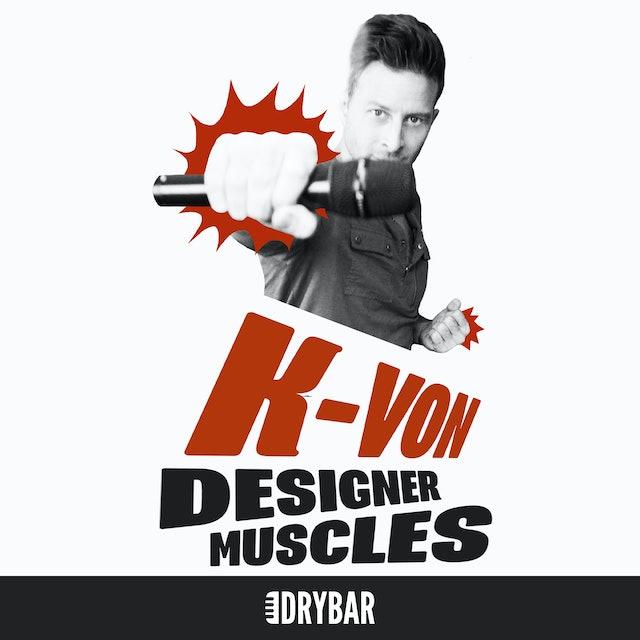 K-Von: Designer Muscles