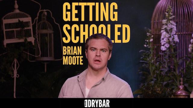 Brian Moote: Getting Schooled