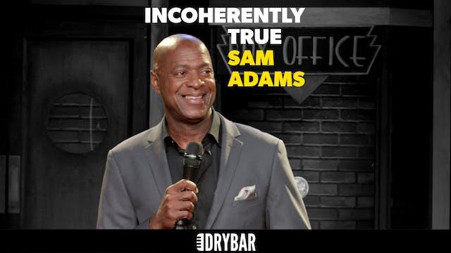 Sam Adams: Incoherently True