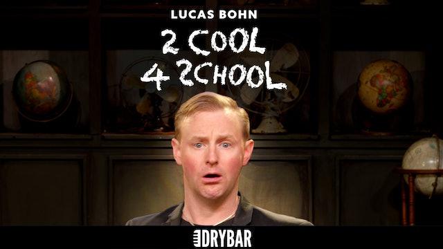 Lucas Bohn: 2 Cool 4 School