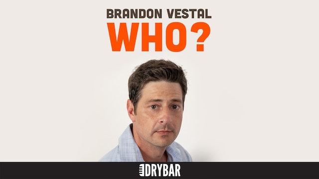 Brandon Vestal: Who?
