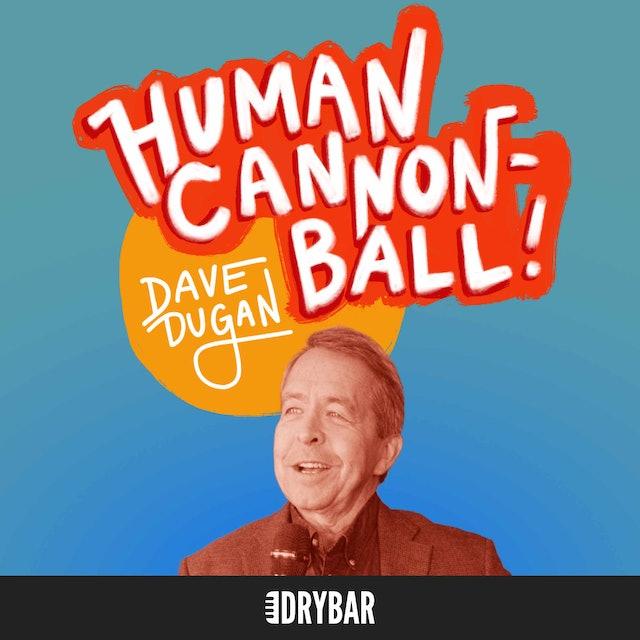 Dave Dugan: Human Cannon-Ball