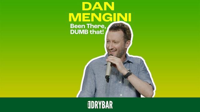 Dan Mengini: Been There, Dumb That!