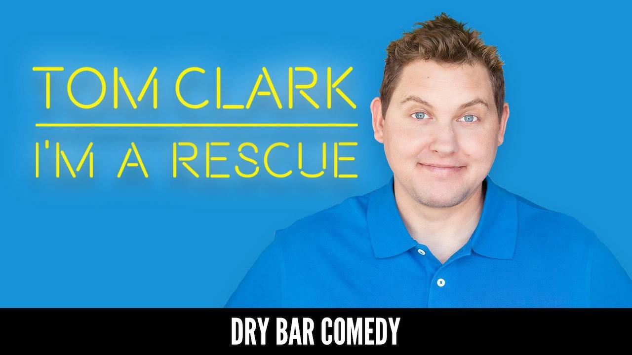 Tom Clark: I'm a Rescue