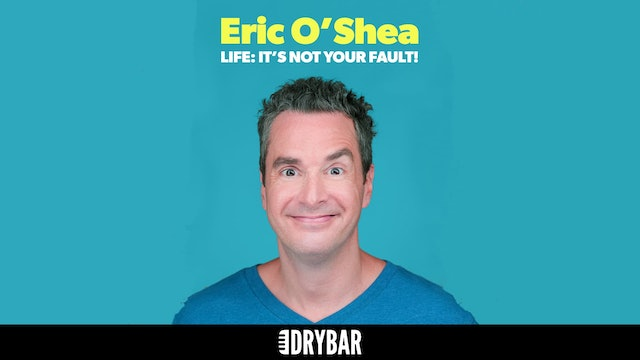 Eric O'Shea: Life: It's Not Your Fault!
