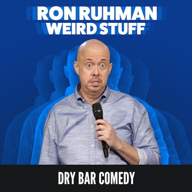 Ron Ruhman: Weird Stuff