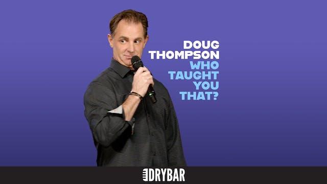 Doug Thompson: Who Taught You What?