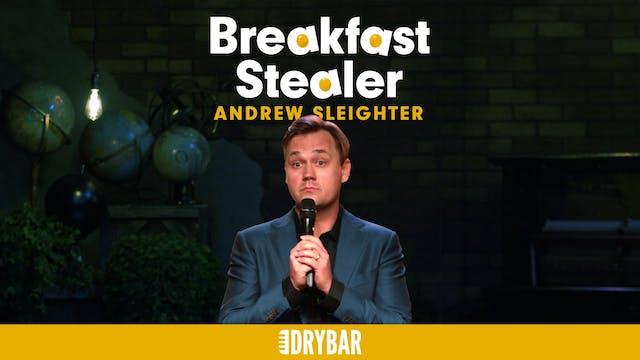 Andrew Sleighter: Breakfast Stealer