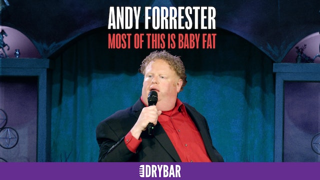 Andy Forrester: Most of This is Baby Fat