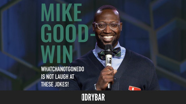 Mike Goodwin: WhatchaNotGoneDo Is Not Laugh At These Jokes!