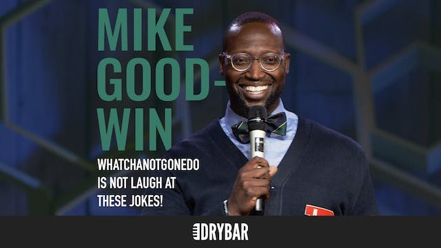Mike Goodwin: WhatchaNotGoneDo Is Not...
