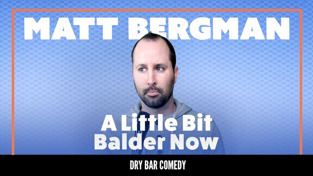 Matt Bergman: A Little Bit Balder Now