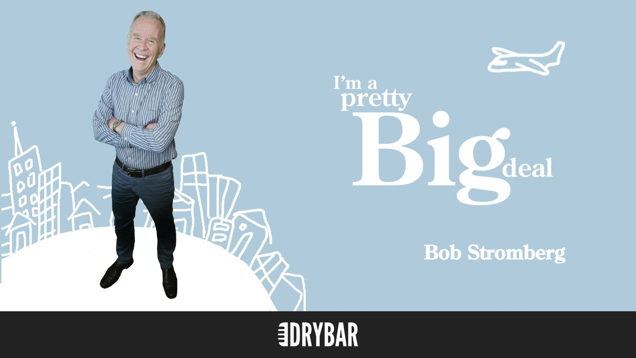 Bob Stromberg: I'm a Pretty Big Deal