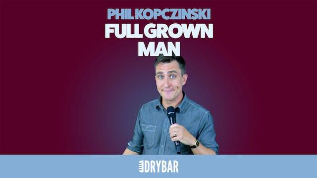 Phil Kopczynski: Full Grown Man