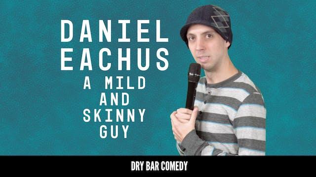 Daniel Eachus: A Mild And Skinny Guy
