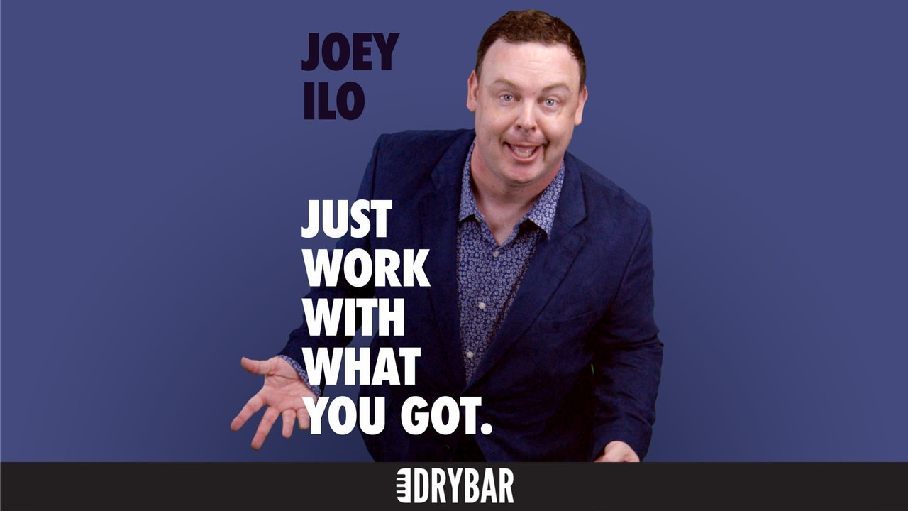 Joey ILO: Just Work With What You Got
