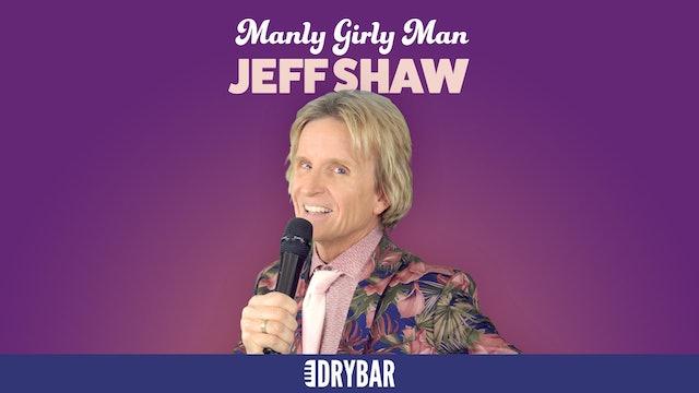 Jeff Shaw: Manly Girly Man