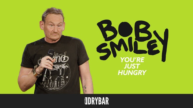 Bob Smiley: You're Just Hungry