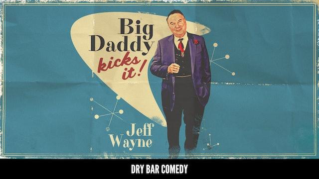 """Jeff """"Big Daddy"""" Wayne - Big Daddy Kicks It!"""