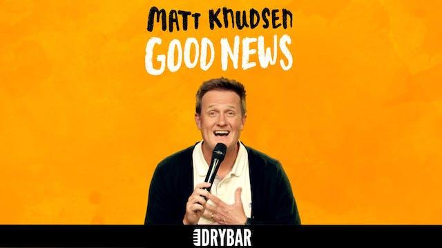 Matt Knudsen: Good News