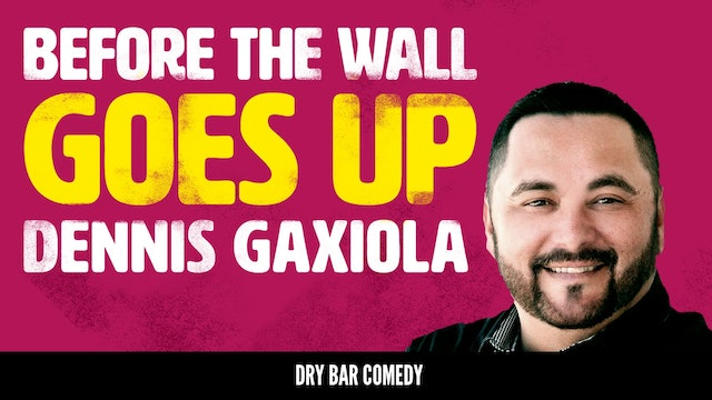 Dennis Gaxiola: Before the Wall Goes Up