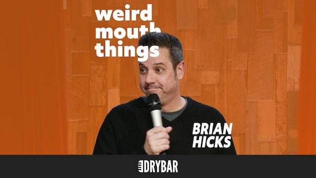Brian Hicks: Weird Mouth Things