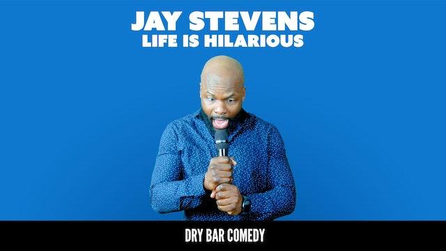 Jay Stevens: Life is Hilarious
