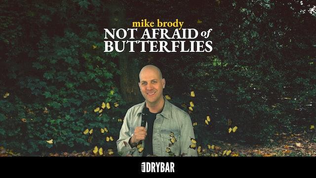 Mike Brody: Not Afraid of Butterflies