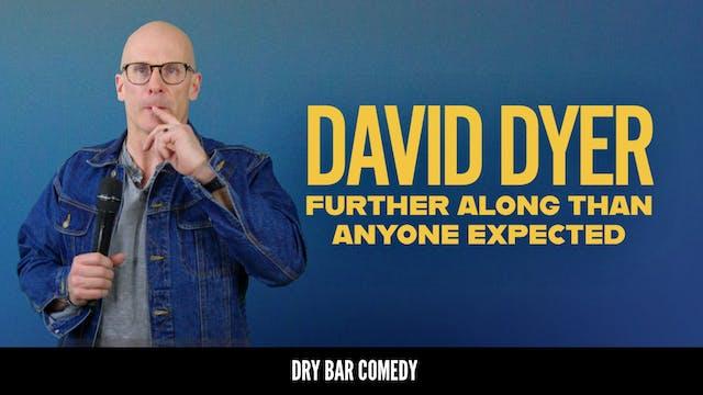 David Dyer: Further Along Than Anyone...