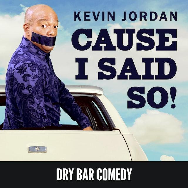Kevin Jordan: Cause I Said So!