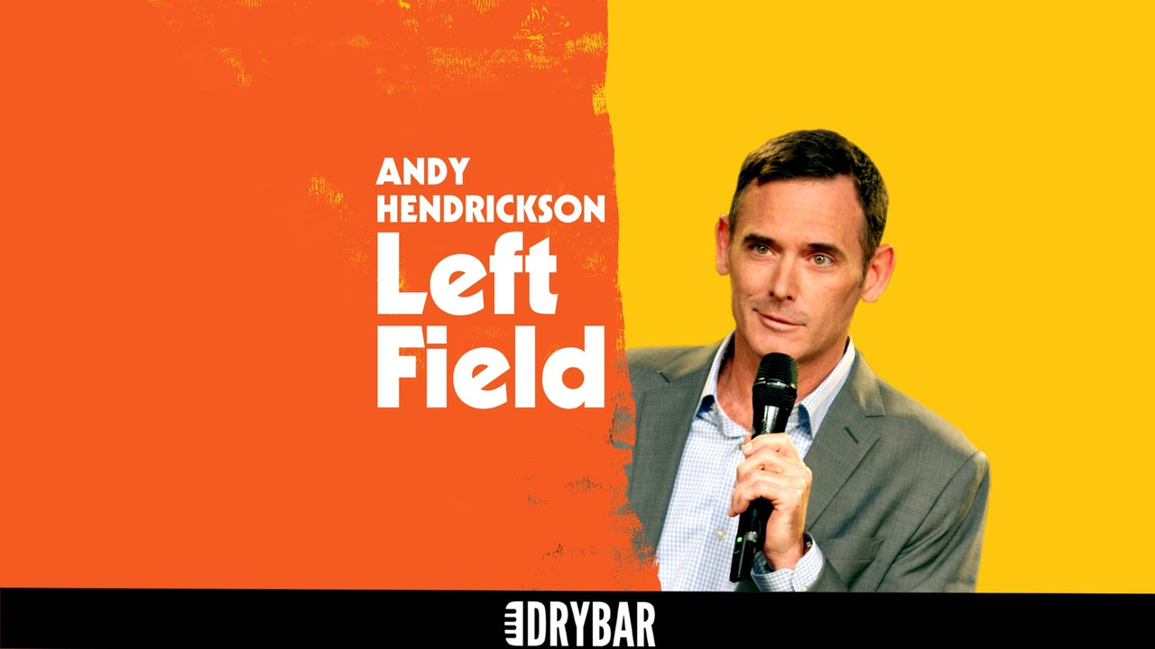 Andy Hendrickson: Left Field