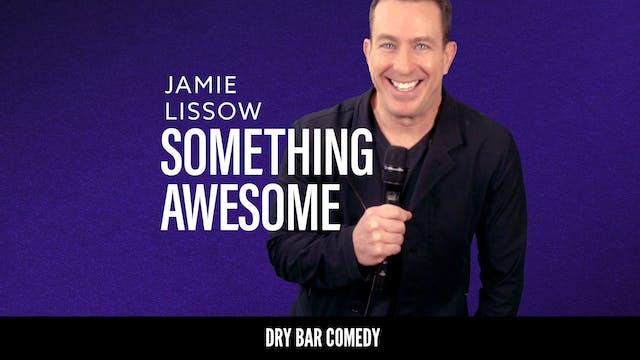 Jamie Lissow: Something Awesome